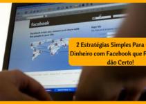 2 Estratégias Simples para Ganhar Dinheiro com Facebook que Realmente dão Certo!