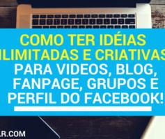 Como Ter Ideias Criativas Para Videos, Blog, Fanpage, Grupos e Perfil do Facebook – [Tudo o que Você Precisa Saber!]
