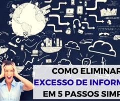 Como Eliminar o Excesso De Informação Em 5 Passos Simples