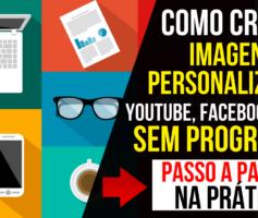 Como Criar Imagens Personalizadas Para o Youtube, Facebook e Blog SEM USAR PROGRAMAS!