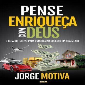 → CURSO PENSE E ENRIQUEÇA COM DEUS JORGE MOTIVA